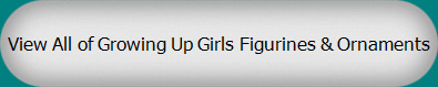 View All of Growing Up Girls Figurines & Ornaments